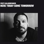 HERE TODAY GONE TOMORROW by Fritz Kalkbrenner