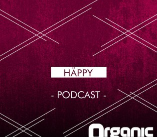 Organic Podcast – 005 HÄPPY