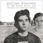 Sufjan Stevens – To Be Alone With You (Daniele Di Martino Remix)